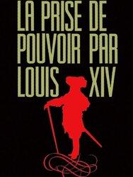 La Prise de pouvoir par Louis XIV