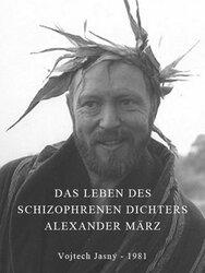 Das Leben des schizophrenen Dichters Alexander März