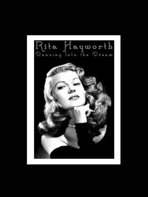 Rita Hayworth: Dancing Into the Dream