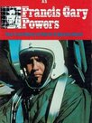 Francis Gary Powers : The True Story of the U-2 Spy Incident