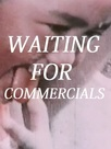 Waiting for Commercials