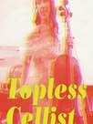 """Topless Cellist"" Charlotte Moorman"