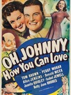 Oh, Johnny, How You Can Love!