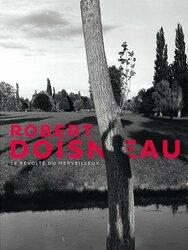 Robert Doisneau : Le Révolté du Merveilleux