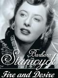 Barbara Stanwyck: Fire and Desire