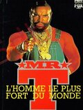 Mr T. L'homme le plus fort du monde