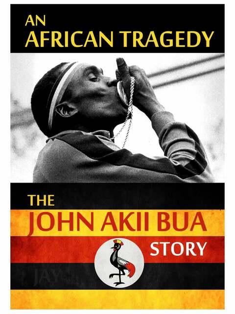 The John Akii Bua Story: An African Tragedy