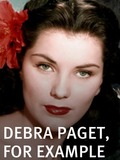 Debra Paget, For Example