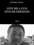 Give Me a Gun Give Me Freedom