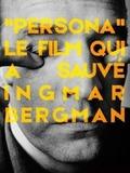 Persona, le film qui a sauvé Ingmar Bergman