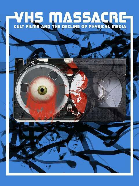 VHS Massacre: Cult Films and the Decline of Physical Media