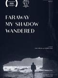 Faraway My Shadow Wandered