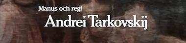 Une filmographie : Tarkovski [Top]